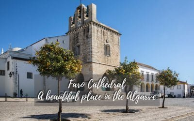 Faro Cathedral – A beautiful place in the Algarve