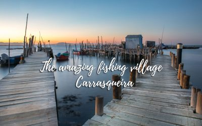 The most amazing fishing village – Carrasqueira