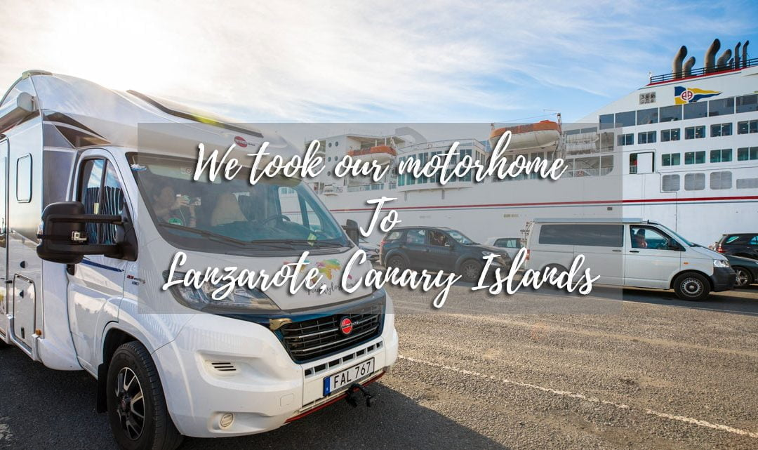 Bringing our Motorhome to Lanzarote by ferry