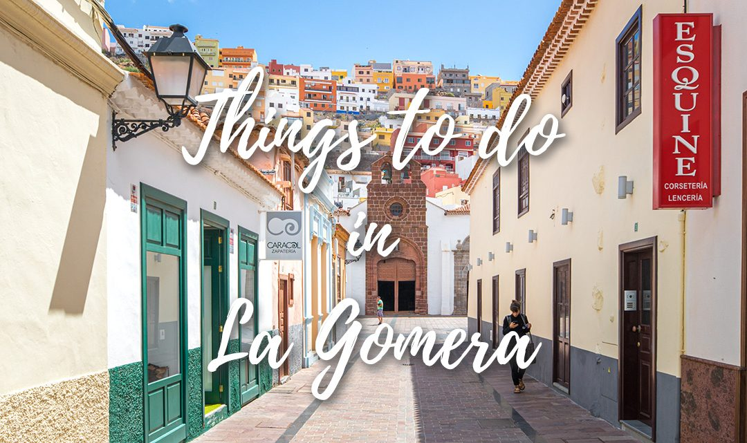 Guide to La Gomera – What to do while visiting the Island