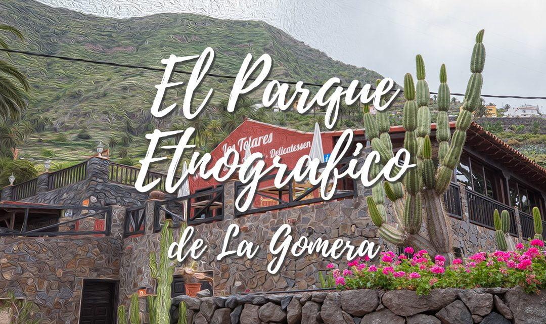 PEG Los Telares, El Parque Etnografico de La Gomera